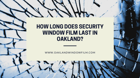 security window film last oakland